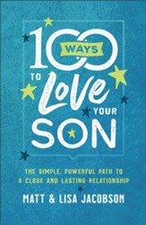 100 Ways to Love Your Son: The Simple, Powerful Path to a Close and Lasting Relationship - eBook