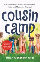 Cousin Camp: A Grandparent's Guide to Creating Fun, Faith, and Memories That Last - eBook