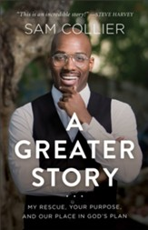 A Greater Story: My Rescue, Your Purpose, and Our Place in God's Plan - eBook