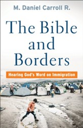 The Bible and Borders: Hearing God's Word on Immigration - eBook