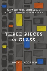 Three Pieces of Glass: Why We Feel Lonely in a World Mediated by Screens - eBook