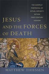 Jesus and the Forces of Death: The Gospels' Portrayal of Ritual Impurity within First-Century Judaism - eBook