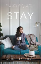 Stay: Discovering Grace, Freedom, and Wholeness Where You Never Imagined Looking - eBook