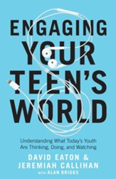 Engaging Your Teen's World: Understanding What Today's Youth Are Thinking, Doing, and Watching - eBook