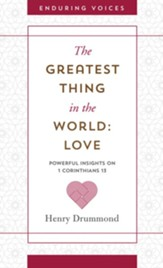 The Greatest Thing in the World: Love: Powerful Insights on 1 Corinthians 13 with Other Classic Addresses - eBook