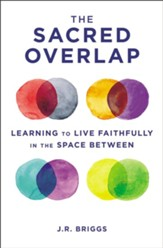 The Sacred Overlap: Learning to Live Faithfully in the Space Between - eBook