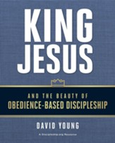 King Jesus and the Beauty of Obedience-Based Discipleship - eBook