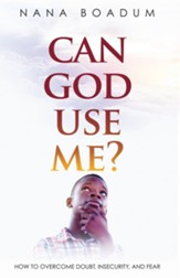 Can God Use Me?: How to Overcome Doubt, Insecurity, and Fear - eBook