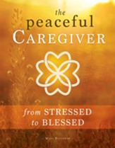 The Peaceful Caregiver: From Stressed to Blessed - eBook