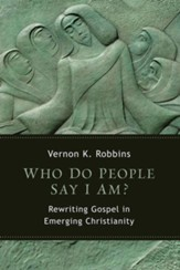 Who Do People Say I Am?: Rewriting Gospel in Emerging Christianity - eBook