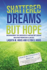 Shattered Dreams--But Hope: Encouragement for Caregivers of Huntington's Disease and Other Progressive Illnesses - eBook