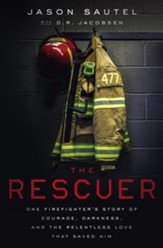 The Rescuer: One Firefighter's Story of Courage, Darkness, and the Relentless Love That Saved Him - eBook