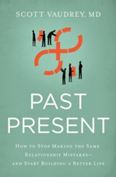 Past Present: How to Stop Making the Same Relationship Mistakes--and Start Building a Better Life - eBook