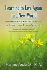 Learning to Live Again in a New World: A Journey from Loss to New Life - eBook