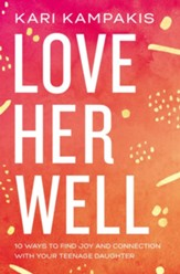 Love Her Well: 10 Ways to Find Joy and Connection with Your Teenage Daughter - eBook