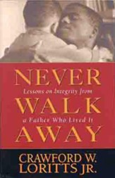 Never Walk Away: Lessons on Integrity from a Father Who Lived It - eBook