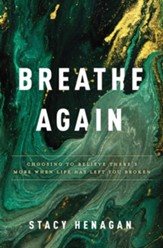 Breathe Again: Choosing to Believe There's More When Life Has Left You Broken - eBook