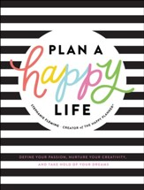 Plan a Happy Life: Define Your Passion, Nurture Your Creativity, and Take Hold of Your Dreams - eBook