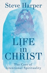 Life in Christ: The Core of Intentional Spirituality - eBook