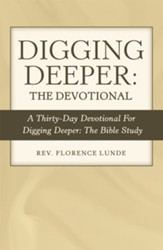 Digging Deeper: the Devotional: A Thirty-Day Devotional for Digging Deeper: the Bible Study - eBook
