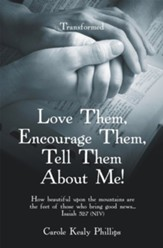 Love Them, Encourage Them, Tell Them About Me!: Transformed - eBook