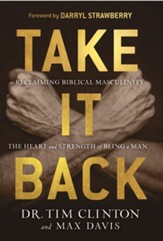 Take It Back!: Reclaiming Biblical Manhood for the Sake of Marriage, Family and Culture - eBook