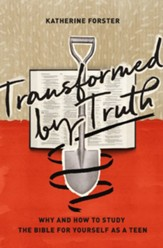 Transformed by Truth: Why and How to Study the Bible for Yourself as a Teen - eBook