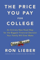 The Price You Pay for College: An Entirely New Road Map for the Biggest Financial Decision Your Family Will Ever Make - eBook
