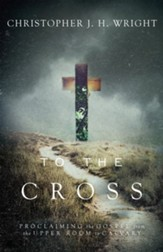 To the Cross: Proclaiming the Gospel from the Upper Room to Calvary - eBook