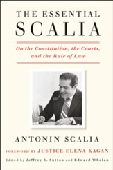 The Essential Scalia: On the Constitution, the Courts, and the Rule of Law - eBook