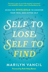 Self to Lose, Self to Find (Revised and Updated): Using the Enneagram to Uncover Your True, God-Gifted Self - eBook