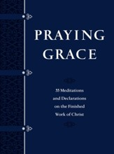 Praying Grace: 55 Meditations & Declarations on the Finished Work of Christ - eBook