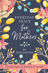 Everyday Grace for Mothers: 60 Devotions - eBook