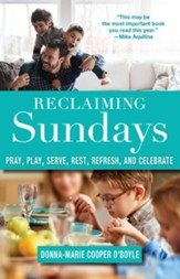 Reclaiming Sundays: Pray, Play, Serve, Rest, Refresh, and Celebrate - eBook