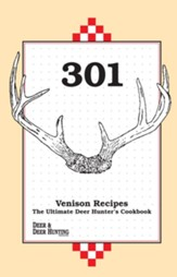 301 Venison Recipes: The Ultimate Deer Hunter's Cookbook - eBook