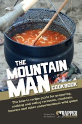 The Mountain Man Cookbook: The How-To Recipe Guide for Preparing, Cooking and Eating Raccoons, Muskrats, Be avers and Other Unconventional Wild Game - eBook