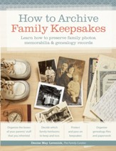 How to Archive Family Keepsakes: Learn How to Preserve Family Photos, Memorabilia and Genealogy Records - eBook
