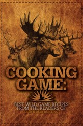 Cooking Game: Best Wild Game Recipes from the Readers of Deer & Deer Hunting - eBook