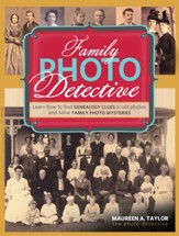 Family Photo Detective: Learn How to Find Genealogy Clues in Old Photos and Solve Family Photo Mysteries - eBook