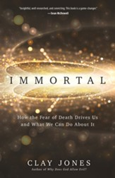 Immortal: How the Fear of Death Drives Us and What We Can Do About It - eBook