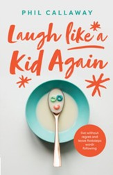 Laugh like a Kid Again: Live Without Regret and Leave Footsteps Worth Following - eBook