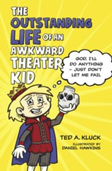 The Outstanding Life of an Awkward Theater Kid: God, I'll Do Anything-Just Don't Let Me Fail - eBook