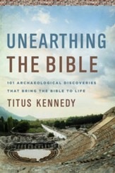 Unearthing the Bible: 101 Archaeological Discoveries That Bring the Bible to Life - eBook