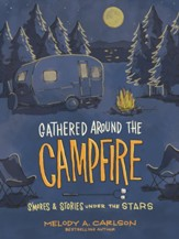 Gathered Around the Campfire: S'mores and Stories Under the Stars - eBook