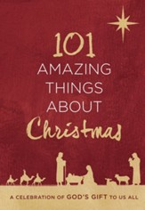 101 Amazing Things About Christmas: A Celebration of God's Gift to Us All - eBook