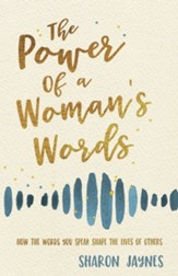 The Power of a Woman's Words: How the Words You Speak Shape the Lives of Others - eBook