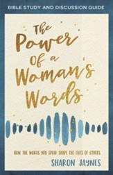 The Power of a Woman's Words Bible Study and Discussion Guide: How the Words You Speak Shape the Lives of Others - eBook