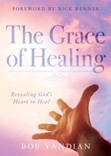 The Grace of Healing: Revealing God's Heart to Heal - eBook