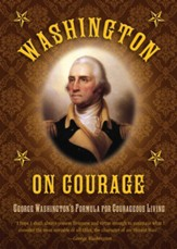 Washington on Courage: George Washington's Formula for Courageous Living - eBook