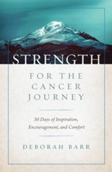 Strength for the Cancer Journey: 30 Days of Inspiration, Encouragement, and Comfort - eBook